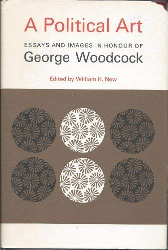 A Political Art: Essays and Images in: Woodcock, George; and