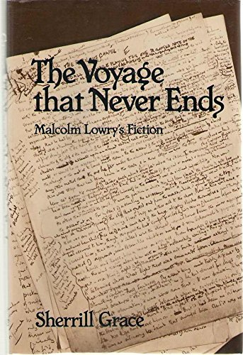 Voyage That Never Ends: Malcolm Lowry's Fiction: Sherrill E. Grace