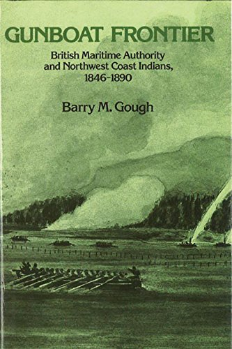 Gunboat Frontier: British Maritime Authority and Northwest Coast Indians, 1846-1890 (Canadian ...