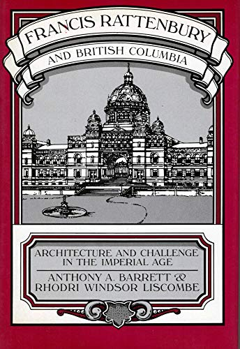 Francis Rattenbury and British Columbia: Architecture and Challenge in the Imperial Age (0774801786) by Barrett, Anthony