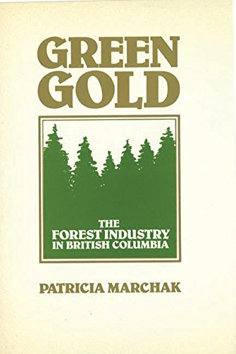 9780774801836: Green Gold: The Forestry Industry in British Columbia