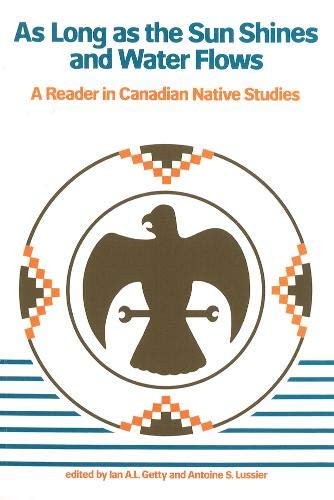 As Long as the Sun Shines and Water Flows: A Reader in Canadian Native Studies.