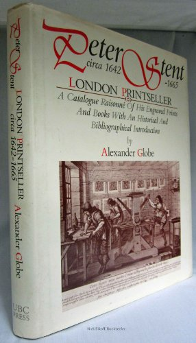 9780774802215: Peter Stent, London Printseller: Circa1642-1665: Being a Catalogue Raisonne of His Engraved Prints and Books With an Historical and Bibliographical