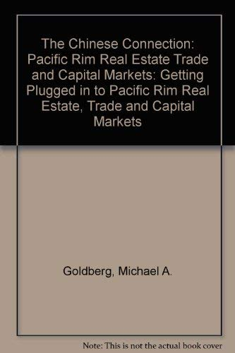 The Chinese Connection: Getting Plugged in to Pacific Rim Real Estate, Trade, and Capital Markets: ...