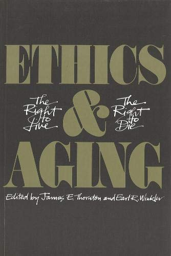 Ethics and Ageing: The Right to Live, the Right to Die: Thornton, James E.; Winkler, Earl R. ( ...