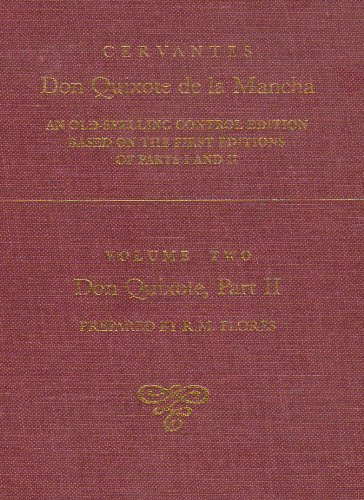 Cervantes: Don Quixote De La Mancha, an Old-spelling Control Edition Based on the First Editions of...