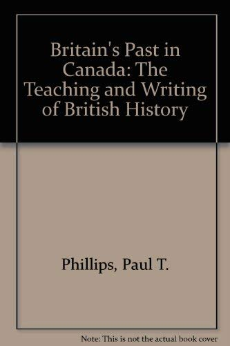 Britain's Past in Canada: The Teaching and Writing of British History