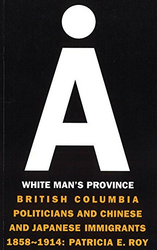 9780774803304: A White Man's Province: British Columbia Politicians and Chinese and Japanese Immigrants, 1858-1914 (Collection Papiers Colles)