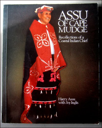 Assu of Cape Mudge: Recollections of a Coastal Indian Chief: Harry Assu