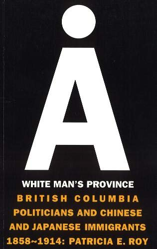9780774803731: A White Man's Province: British Columbia Politicians and Chinese and Japanese Immigrants, 1858-1914 (Collection Papiers Colles)