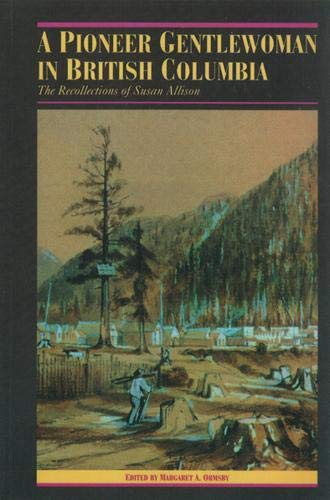 A Pioneer Gentlewoman in British Columbia: The Recollections of Susan Allison (Pioneers of Britis...
