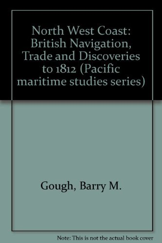 Northwest Coast: British Navigation, Trade, And Discoveries to 1812: Not Stated