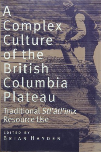 A Complex Culture of the British Columbia Plateau: Traditional Stl'Atl'Imx Resource Use: ...