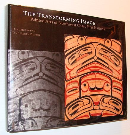9780774804271: The Transforming Image: Painted Arts of Northwest Coast First Nations
