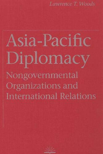 Asia-Pacific Diplomacy: Non-Governmental Approach to Regional Economic: Woods, Lawrence T.