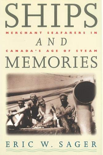 Ships and Memories: Merchant Seafarers in Canada's Age of Steam: Eric W. Sager