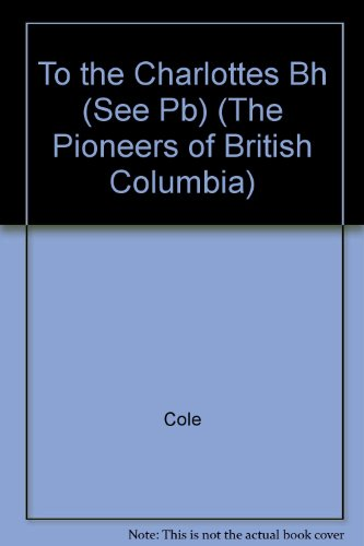 9780774804462: To the Charlottes Bh (See Pb) (The Pioneers of British Columbia)