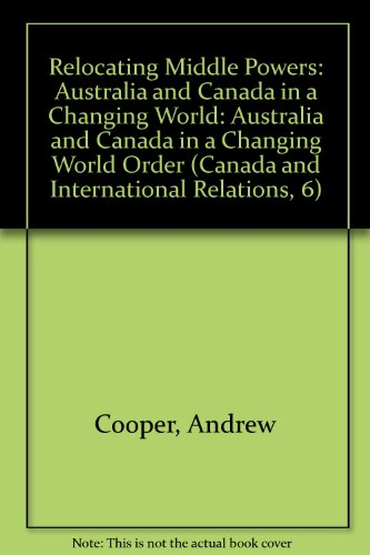 9780774804479: Relocating Middle Powers: Australia and Canada in a Changing World Order (Canada and International Relations, 6)