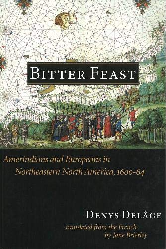 BITTER FEAST. AMERINDIANS AND EUROPEANS IN NORTHEASTERN NORTH AMERICA, 1600-64