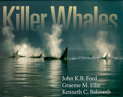 9780774804691: Killer Whales: The Natural History and Genealogy of Orcinus Orca in British Columbia and Washington State