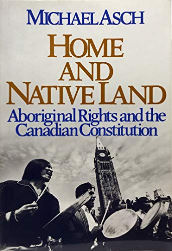 9780774804721: Home and Native Land: Aboriginal Rights and the Canadian Constitution