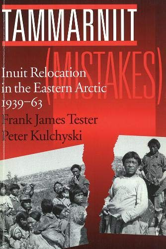 9780774804943: Tammarniit (Mistakes): Inuit Relocation in the Eastern Arctic, 1939-63