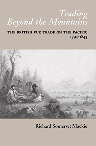 9780774805599: Trading Beyond the Mountains: The British Fur Trade on the Pacific, 1793-1843