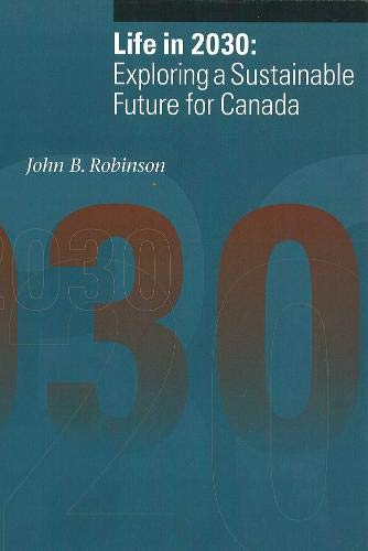 Life in 2030: Exploring a Sustainable Future for Canada (Sustainability and the Environment Series,...