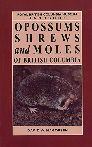 Opossums, Shrews and Moles of British Columbia (The Mammals of British Columbia, V. 2): David W. ...