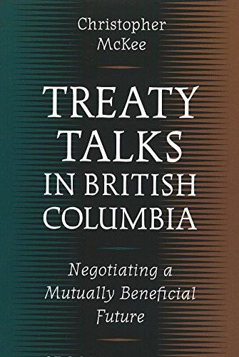 9780774805865: Treaty Talks in British Columbia: Negotiating a Mutually Beneficial Future