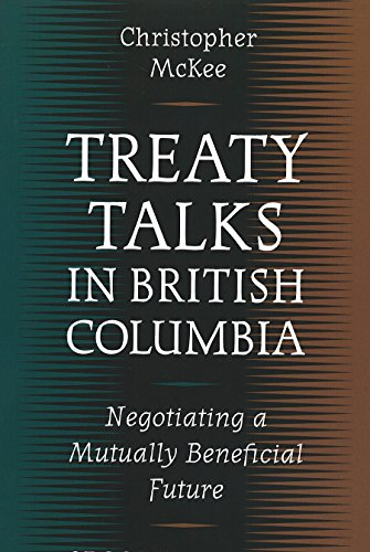 Treaty Talks in British Columbia: Negotiating a Mutually Beneficial Future Second Edition