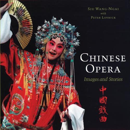 Chinese Opera: Images and Stories (Hardback): Peter Lovrick, Wang-Ngai Siu