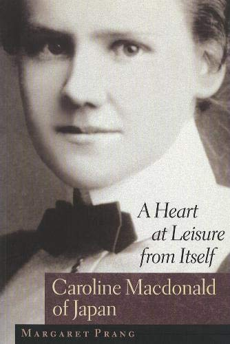 9780774806084: A Heart at Leisure from Itself: Caroline Macdonald of Japan