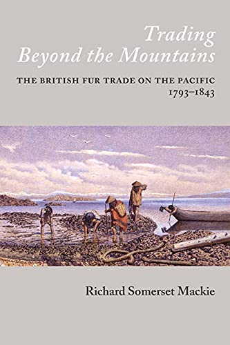 Trading Beyond the Mountains : British Fur: Richard Somerset Mackie