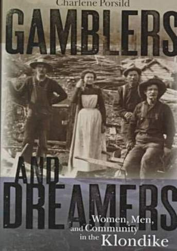 Gamblers and Dreamers: Women, Men, and Community in the Klondike (Hardback): Charlene Porsild