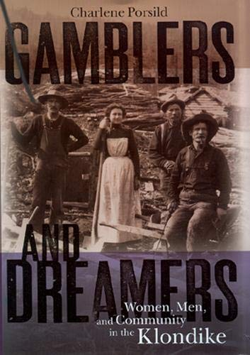 Gamblers and Dreamers: Women, Men and Community in the Klondike
