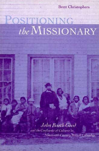 Positioning the Missionary: John Booth Good and the Colonial Confluence of Cultures (Hardback): ...