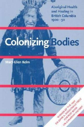 9780774806787: Colonizing Bodies: Aboriginal Health and Healing in British Columbia, 1900-50