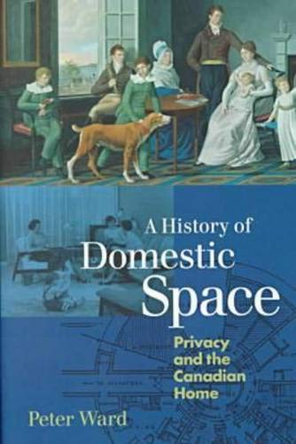 9780774806848: A History of Domestic Space: Privacy and the Canadian Home