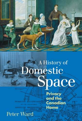 9780774806855: A History of Domestic Space: Privacy and the Canadian Home