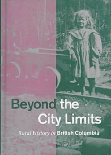 9780774806947: Beyond the City Limits: Rural History in British Columbia