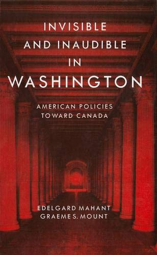 Invisible and Inaudible in Washington: American Policies Toward Canada (Hardback): Edelgard E. ...