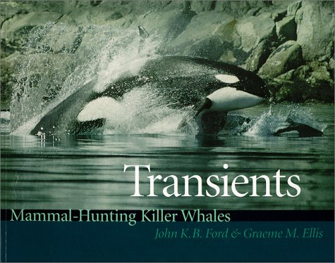 9780774807173: Transients: Mammal-Hunting Killer Whales of British Columbia, Washington, and Southeastern Alaska