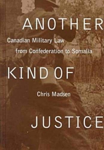 9780774807180: Another Kind of Justice: Canadian Military Law from Confederation to Somalia