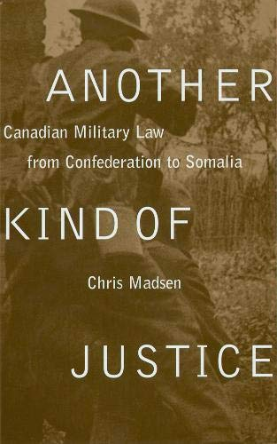 9780774807197: Another Kind of Justice: Canadian Military Law from Confederation to Somalia