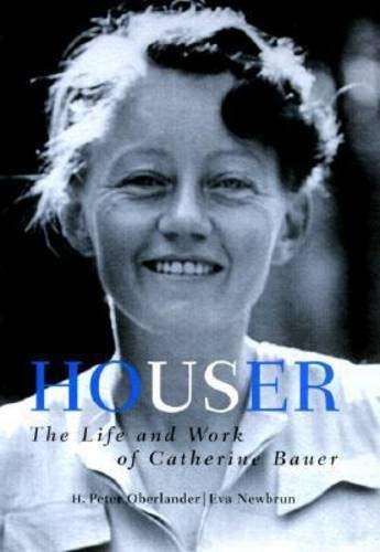 Houser: The Life and Work of Catherine Bauer: Newbrun, Eva; Oberlander, H. Peter