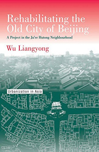 Rehabilitating the Old City of Beijing: A Project in the Ju'er Hutong Neighbourhood (...