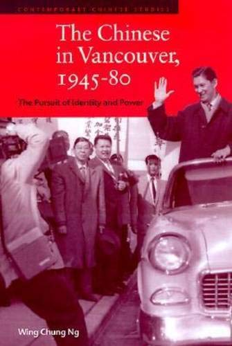The Chinese in Vancouver, 1945-80: The Pursuit of Identity and Power (Hardback): Wing Chung Ng