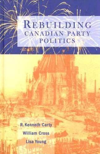 Rebuilding Canadian Party Politics (Hardback)