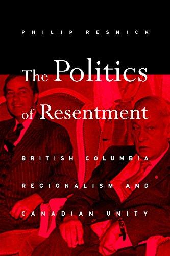The Politics of Resentment: British Columbia Regionalism and Canadian Unity (Hardback): Philip ...